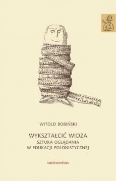 """""""Wykształcić widza. Sztuka oglądania w edukacji polonistycznej"""""""